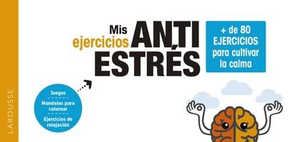 MIS EJERCICIOS ANTIESTRÉS. + DE 80 EJERCICIOS PARA CULTIVAR LA CALMA.
