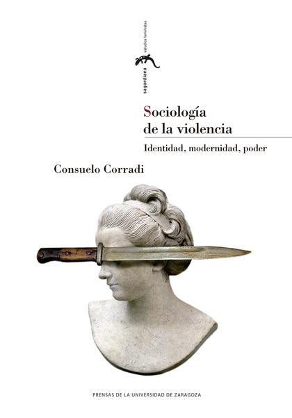 SOCIOLOGÍA DE LA VIOLENCIA. IDENTIDAD, MODERNIDAD, PODER