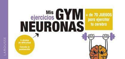 GYM NEURONAS. + DE 70 JUEGOS PARA EJERCITAR TU CEREBRO.