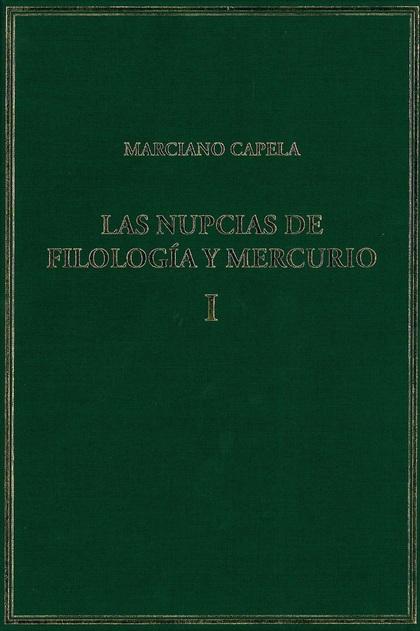 LAS NUPCIAS DE FILOLOGÍA Y MERCURIO. VOL. I. LIBROS I-II: LAS BODAS MÍSTICAS.