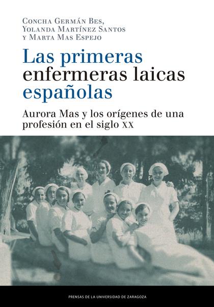 LAS PRIMERAS ENFERMERAS LAICAS ESPAÑOLAS                                        AURORA MAS Y LO