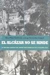 EL ALCÁZAR NO SE RINDE : LA HISTORIA GRÁFICA DEL ASEDIO MÁS SIMBÓLICO DE LA GUERRA CIVIL