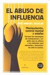 EL ABUSO DE INFLUENCIA. MANIPULACIÓN, CONTROL MENTAL Y ESTAFAS