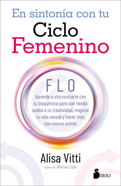EN SINTONIA CON TU CICLO FEMENINO. FLO APRENDE A SINCRONIZARTE CON TU BIOQUÍMICA PARA DAR RIEND