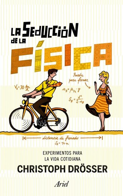 LA SEDUCCIÓN DE LA FÍSICA. EXPERIMENTOS PARA LA VIDA COTIDIANA