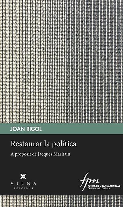 SOBRE LA REGENERACIÓ DE LA POLÍTICA. A PROPÒSIT DE LES REFLEXIONS DE JACQUES MARITAIN