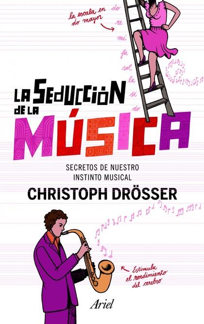 LA SEDUCCIÓN DE LA MÚSICA. LOS SECRETOS DE NUESTRO INSTINTO MUSICAL