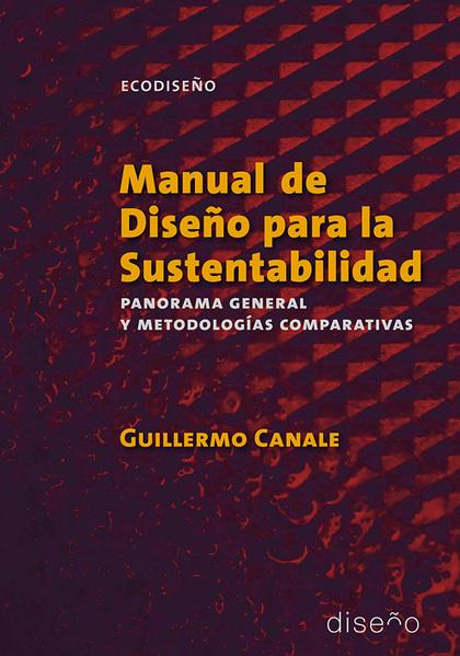 MANUAL DE DISEÑO PARA LA SUSTENTABILIDAD. PANORAMA GENERAL Y METODOLOGIAS COMPAR