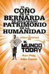 EL COÑO DE LA BERNARDA ES DECLARADO PATRIMONIO DE LA HUMANIDAD : Y OTRAS NOTICIAS DE MUNDO TODA
