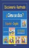 ¿CÓMO SE DICE?: DICCIONARIO ILUSTRADO ESPAÑOL-INGLÉS