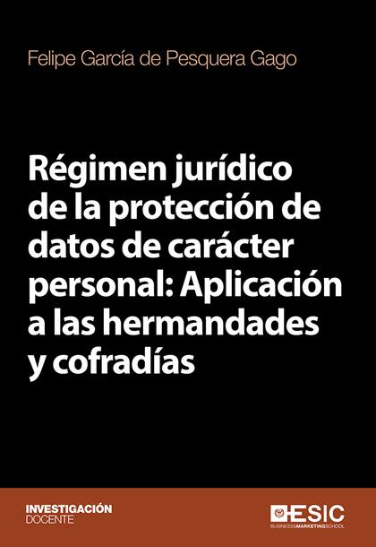 RÉGIMEN JURÍDICO DE LA PROTECCIÓN DE DATOS DE CARÁCTER PERSONAL: APLICACIÓN A LA