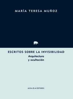 ESCRITOS SOBRE LA INVISIBILIDAD                                                 ARQUITECTURA Y