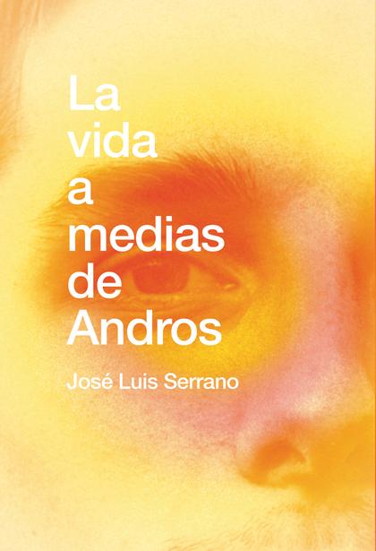 LA VIDA A MEDIAS DE ANDROS.