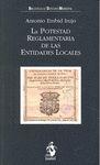 LA POTESTAD REGLAMENTARIA DE LAS ENTIDADES LOCALES : CONSIDERACIÓN ESPECIAL DE LAS ORDENANZAS Y