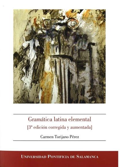 GRAMÁTICA LATINA ELEMENTAL (3ª EDICIÓN CORREGIDA Y AUMENTADA).