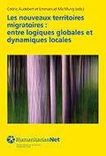 LES NOUVEAUX TERRITOIRES MIGRATOIRES : ENTRE LOGIQUES GLOBALES ET DYNAMIQUES LOCALES