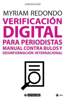 VERIFICACIÓN DIGITAL PARA PERIODISTAS. MANUAL CONTRA BULOS Y DESINFORMACIÓN INTERNACIONAL