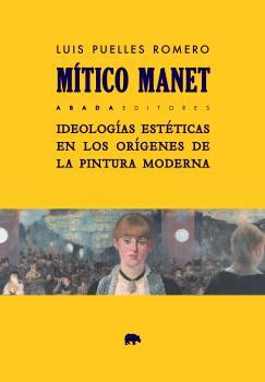 MÍTICO MANET. IDEOLOGÍAS ESTÉTICAS EN LOS ORÍGENES DE LA PINTURA MODERNA
