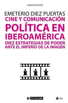 CINE Y COMUNICACIÓN POLÍTICA EN IBEROAMÉRICA. DIEZ ESTRATEGIAS DE PODER ANTE EL IMPERIO DE LA I