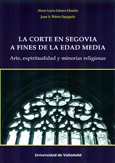 CORTE EN SEGOVIA A FINES DE LA EDAD MEDIA, LA. ARTE, ESPIRITUALIDAD Y MINORÍAS R.