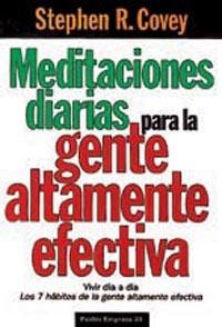 MEDITACIONES DIARIAS PARA LA GENTE ALTAMENTE EFECTIVA : VIVIR DÍA A DÍA. LOS 7 HÁBITOS DE LA GE