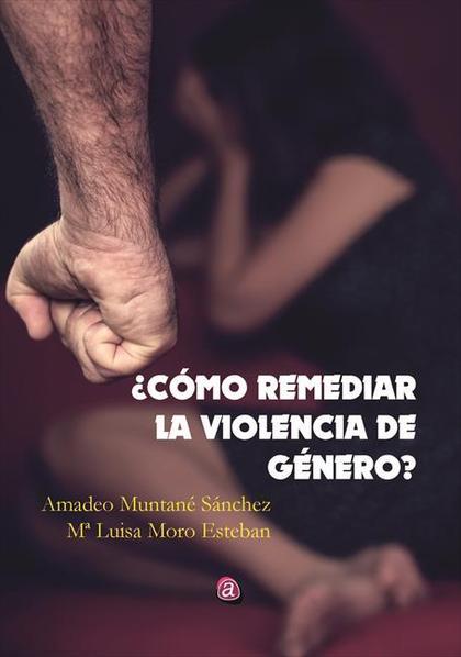¿CÓMO REMEDIAR LA VIOLENCIA DE GÉNERO?.