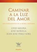 CAMINAR A LA LUZ DEL AMOR : LOS FUNDAMENTOS DE LA MORAL CRISTIANA