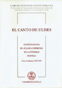EL CANTO DE ULISES : LECCIÓN INAUGURAL DEL AULA DE LA EXPERIENCIA DE LA UNIVERSIDAD DE SEVILLA.