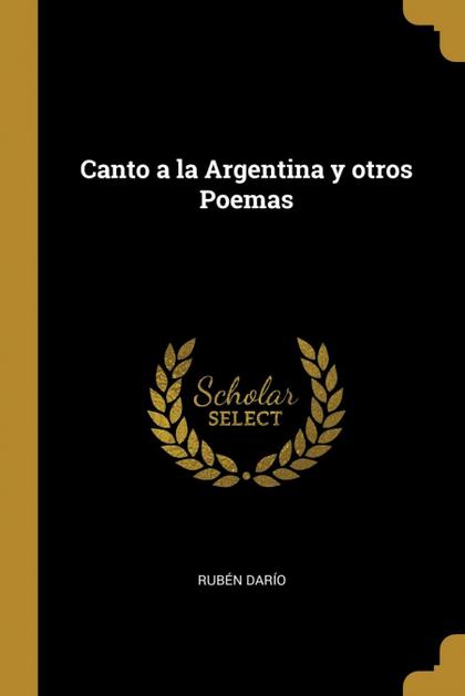 CANTO A LA ARGENTINA Y OTROS POEMAS.