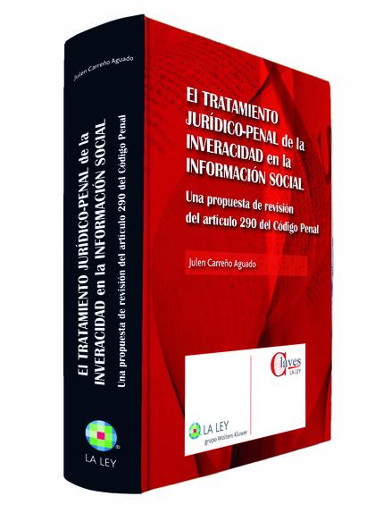 EL TRATAMIENTO JURÍDICO-PENAL DE LA INVERACIDAD EN LA INFORMACIÓN SOCIAL : UNA PROPUESTA DE REV