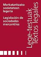 MERKATARITZAKO SOZIETATEEN LEGERIA = LEGISLACIÓN DE SOCIEDADES MERCANTILES