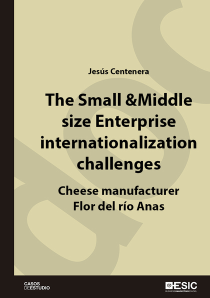 THE SMALL & MIDDLE SIZE ENTERPRISE INTERNATIONALIZATION CHALLENGES : CHEESE MANUFACTURER FLOR D