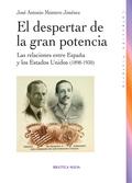 EL DESPERTAR DE LA GRAN POTENCIA : LAS RELACIONES ENTRE ESPAÑA Y LOS ESTADOS UNIDOS, 1895-1930