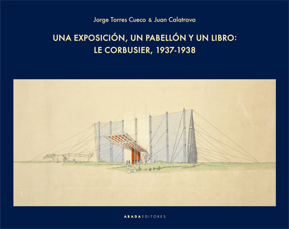 UNA EXPOSICIÓN, UN PABELLÓN Y UN LIBRO: LE CORBUSIER, 1937-1938