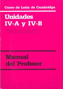 CURSO DE LATÍN DE CAMBRIDGE LIBRO DEL PROFESOR UNIDAD IV-A Y IV-B. VERSIÓN ESPAÑOLA