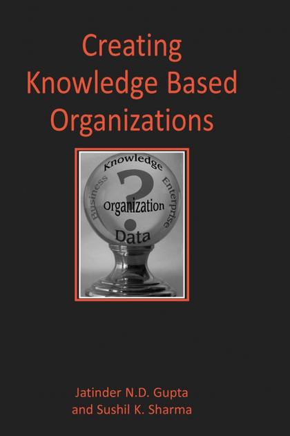 CREATING KNOWLEDGE BASED ORGANIZATIONS.