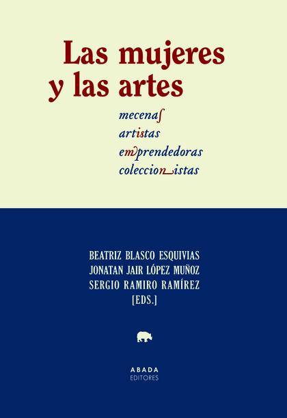 LAS MUJERES Y LAS ARTES. MECENAS, ARTISTAS, EMPRENDEDORAS, COLECCIONISTAS