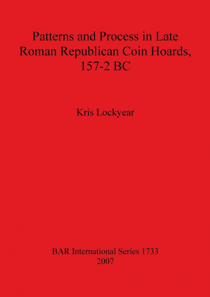 PATTERNS AND PROCESS IN LATE ROMAN REPUBLICAN COIN HOARDS, 157-2 BC