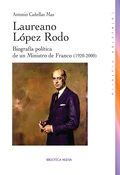 LAUREANO LÓPEZ RODO : BIOGRAFÍA POLÍTICA DE UN MINISTRO DE FRANCO, 1920-2000