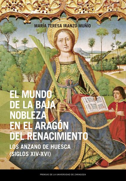 EL MUNDO DE LA BAJA NOBLEZA EN EL ARAGÓN DEL RENACIMIENTO                       LOS ANZANO DE H