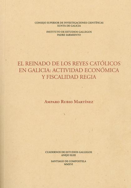 EL REINADO DE LOS REYES CATÓLICOS EN GALICIA: ACTIVIDAD ECONÓMICA Y FISCALIDAD R