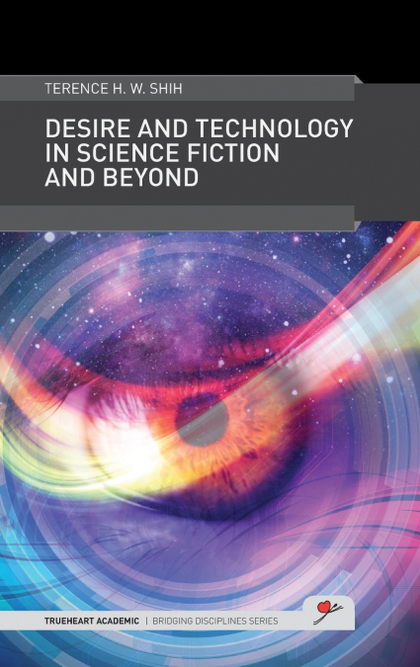 DESIRE AND TECHNOLOGY IN SCIENCE FICTION AND BEYOND