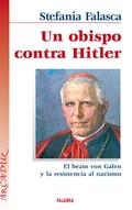 UN OBISPO CONTRA HITLER : EL BEATO VON GALEN Y LA RESISTENCIA AL NAZISMO