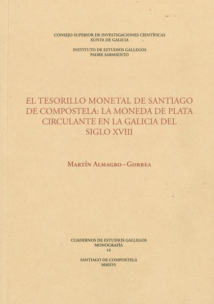EL TESORILLO MONETAL DE SANTIAGO DE COMPOSTELA : LA MONEDA DE PLATA CIRCULANTE EN LA GALICIA DE