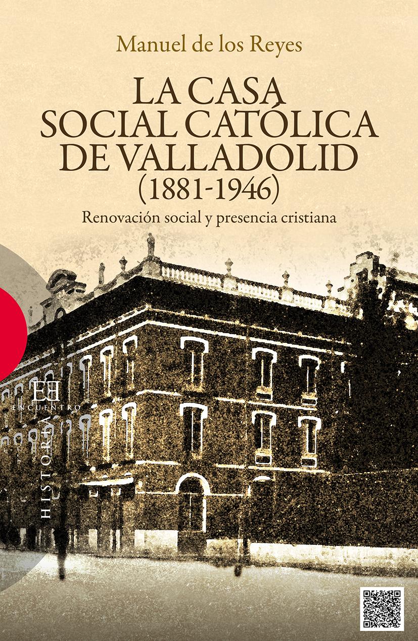 CASA SOCIAL CATÓLICA DE VALLADOLID (1881-1946), LA
