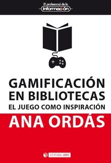 GAMIFICACION EN BIBLIOTECAS EL JUEGO COMO INSPIRACION.