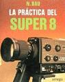 LA PRÁCTICA DEL SUPER 8: DE LA TOMA DE VISTAS A LA PROYECCIÓN