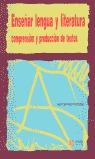 ENSEÑAR LENGUA Y LITERATURA: COMPRENSIÓN Y PRODUCCIÓN DE TEXTOS