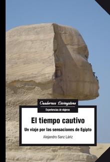 TIEMPO CAUTIVO UN VIAJE POR LAS SENSACIONES DE EGIPTO,EL.