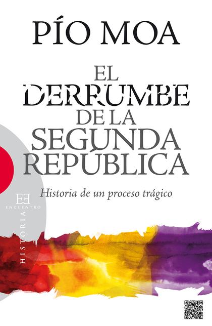 EL DERRUMBE DE LA SEGUNDA REPÚBLICA. HISTORIA DE UN PROCESO TRÁGICO.